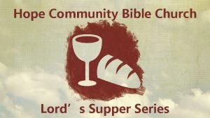 Hope Community Bible Church Lords Supper Series Hebrews