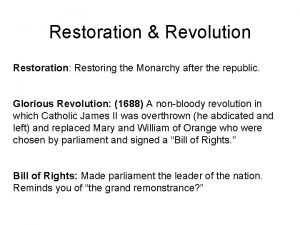 Restoration Revolution Restoration Restoring the Monarchy after the