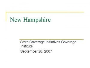 New Hampshire State Coverage Initiatives Coverage Institute September