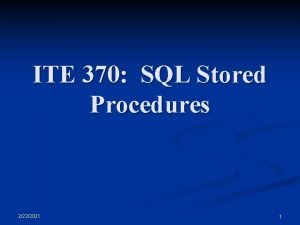ITE 370 SQL Stored Procedures 2232021 1 Stored