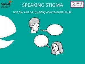 SPEAKING STIGMA See Me Tips on Speaking about