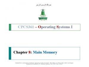 CPCS 361 Operating Systems I Chapter 8 Main