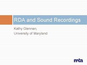 RDA and Sound Recordings Kathy Glennan University of