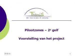Pilootzones 2 e golf Voorstelling van het project