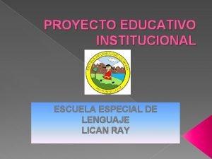 PROYECTO EDUCATIVO INSTITUCIONAL ESCUELA ESPECIAL DE LENGUAJE LICAN