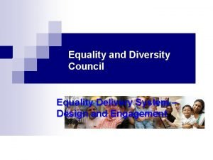 Equality and Diversity Council Equality Delivery System Design