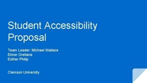 Student Accessibility Proposal Team Leader Michael Wallace Elmer