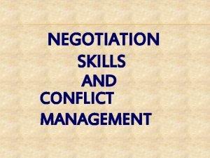 NEGOTIATION SKILLS AND CONFLICT MANAGEMENT NEGOTIATION Negotiations is