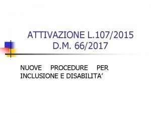 ATTIVAZIONE L 1072015 D M 662017 NUOVE PROCEDURE