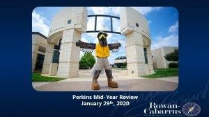 Perkins MidYear Review January 29 th 2020 Perkins