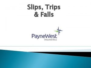 Slips Trips Falls Objectives Costs of slips trips