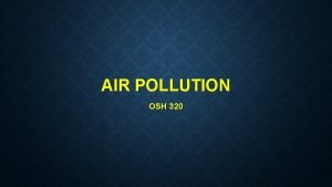 AIR POLLUTION OSH 320 AIR POLLUTION CONCENTRATIONS FACTORS