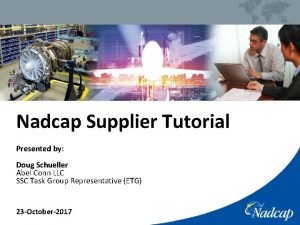 Nadcap Supplier Tutorial Presented by Doug Schueller Abel