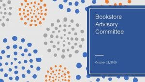 Bookstore Advisory Committee October 15 2019 Overview Topics