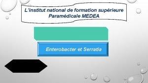 Linstitut national de formation suprieure Paramdicale MEDEA Enterobacter