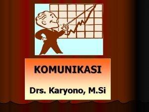 KOMUNIKASI Drs Karyono M Si Komunikasi Pesan yg