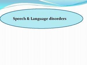 speech and language disorders Speech Language disorders 1