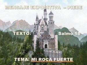 MENSAJE EXPOSITIVA PIEBE TEXTO Salmo 18 TEMA MI