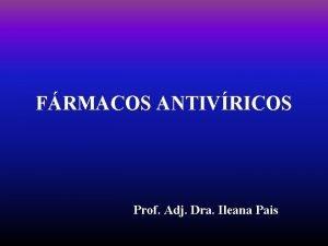 FRMACOS ANTIVRICOS Prof Adj Dra Ileana Pais VACUNACIN