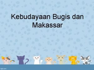 Kebudayaan Bugis dan Makassar Bugis Bugis berasal dari