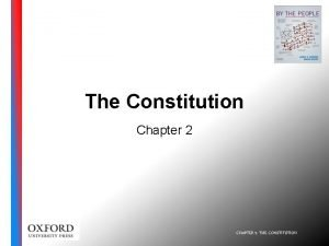 The Constitution Chapter 2 CHAPTER 2 THE CONSTITUTION