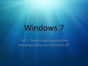 Windows 7 Teil 1 Neuerungen gegenber Windows Vista