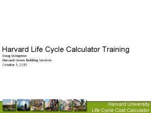 Harvard Life Cycle Calculator Training Doug Livingston Harvard