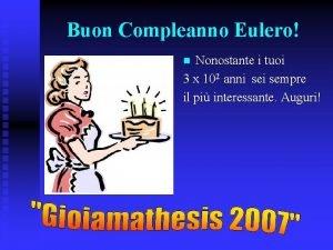 Buon Compleanno Eulero Nonostante i tuoi 3 x