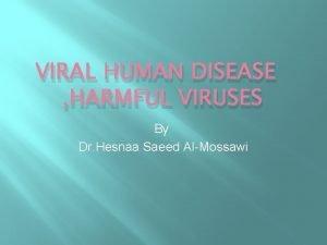 VIRAL HUMAN DISEASE HARMFUL VIRUSES By Dr Hesnaa