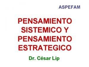 ASPEFAM PENSAMIENTO SISTEMICO Y PENSAMIENTO ESTRATEGICO Dr Csar