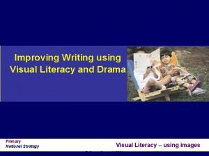 Improving Writing using Visual Literacy and Drama Primary