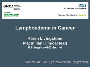 Greater Manchester Cancer Lymphoedema in Cancer Karen Livingstone