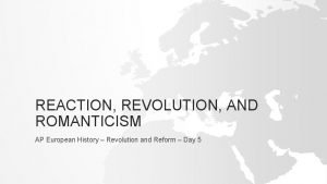 REACTION REVOLUTION AND ROMANTICISM AP European History Revolution