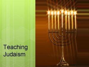 Teaching Judaism Why teach Judaism in a Catholic