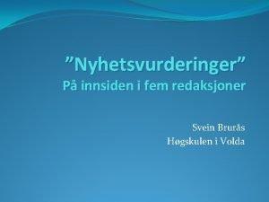 Nyhetsvurderinger P innsiden i fem redaksjoner Svein Brurs