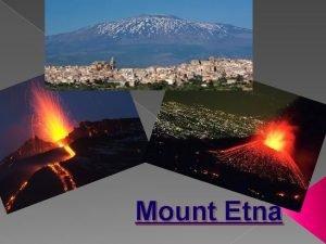 Mount Etna Introduction Mount Etna eruptions Volcanos in