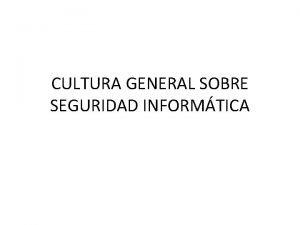 CULTURA GENERAL SOBRE SEGURIDAD INFORMTICA AVISOS SOBRE MEDIOS