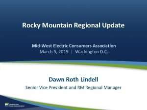 Rocky Mountain Regional Update MidWest Electric Consumers Association