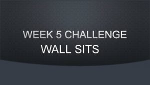 WEEK 5 CHALLENGE WALL SITS WORKS YOUR ENTIRE