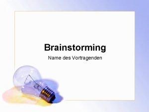 Brainstorming Name des Vortragenden Tagesordnung bersicht Ziele des