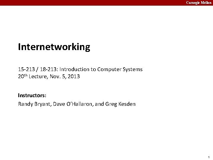 Carnegie Mellon Internetworking 15 213 18 213 Introduction