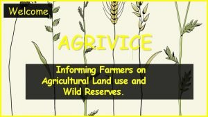 Welcome AGRIVICE Informing Farmers on Agricultural Land use