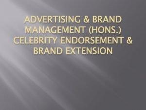 ADVERTISING BRAND MANAGEMENT HONS CELEBRITY ENDORSEMENT BRAND EXTENSION