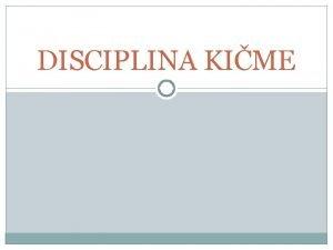 DISCIPLINA KIME NETO O NJIMA Disciplina kime je