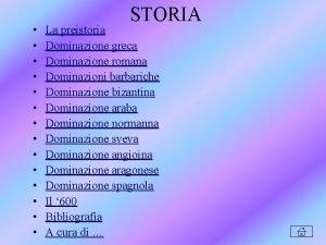 STORIA La preistoria Dominazione greca Dominazione romana Dominazioni