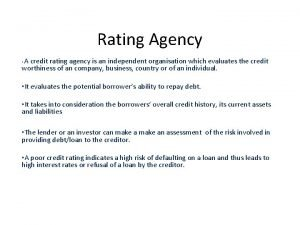 Rating Agency A credit rating agency is an