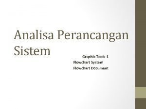 Analisa Perancangan Sistem Graphic Tools1 Flowchart System Flowchart