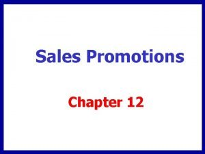 Sales Promotions Chapter 12 Chapter Overview Consumer promotions