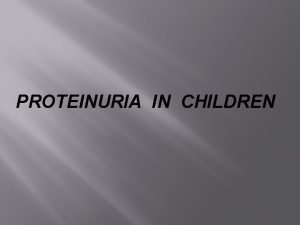 PROTEINURIA IN CHILDREN HOW COMMON IS PROTEINURIA 5