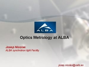 Optics Metrology at ALBA Josep Nicolas ALBA synchrotron